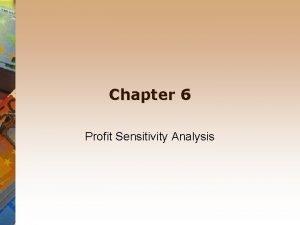 Chapter 6 Profit Sensitivity Analysis Profit sensitivity analysis