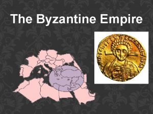 The Byzantine Empire The Roman empire divided in