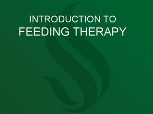 INTRODUCTION TO FEEDING THERAPY WHAT IS FEEDING THERAPY