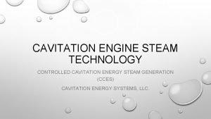 CAVITATION ENGINE STEAM TECHNOLOGY CONTROLLED CAVITATION ENERGY STEAM