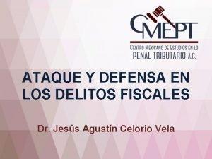 ATAQUE Y DEFENSA EN LOS DELITOS FISCALES Dr