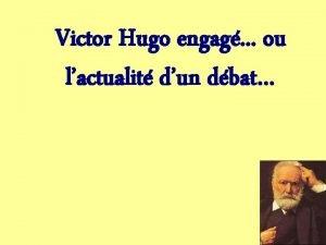 Victor Hugo engag ou lactualit dun dbat Victor