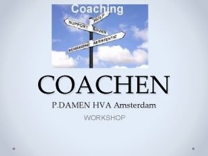 COACHEN P DAMEN HVA Amsterdam WORKSHOP Wat is