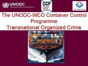 The UNODCWCO Container Control Programme Transnational Organized Crime