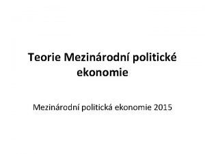 Teorie Mezinrodn politick ekonomie Mezinrodn politick ekonomie 2015