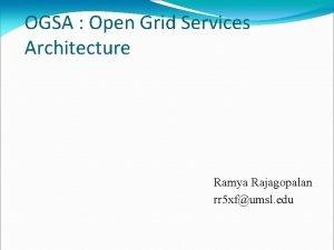 OGSA Open Grid Services Architecture Ramya Rajagopalan rr