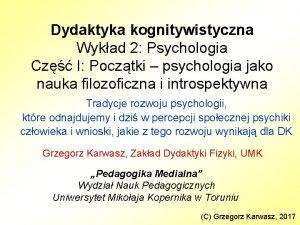 Dydaktyka kognitywistyczna Wykad 2 Psychologia Cz I Pocztki