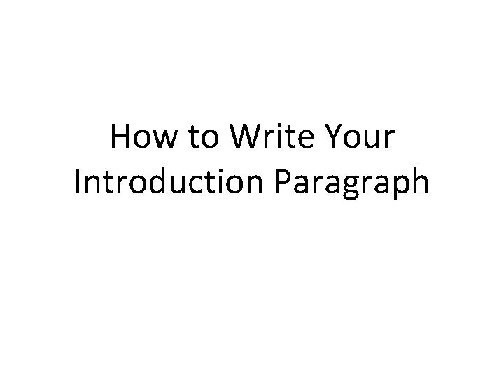 How to Write Your Introduction Paragraph Introduction Paragraph