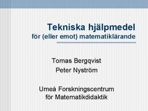 Tekniska hjlpmedel fr eller emot matematiklrande Tomas Bergqvist