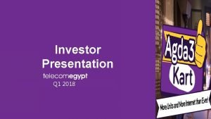 Investor Presentation Q 1 2018 Disclaimer This document