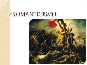 ROMANTICISMO ROMANTICISMO Caractersticas Absoluta libertad en poltica moral