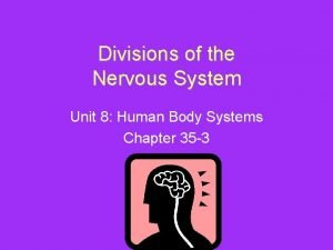 Divisions of the Nervous System Unit 8 Human