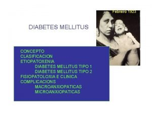 Febreiro 1923 DIABETES MELLITUS CONCEPTO CLASIFICACION ETIOPATOXENIA DIABETES