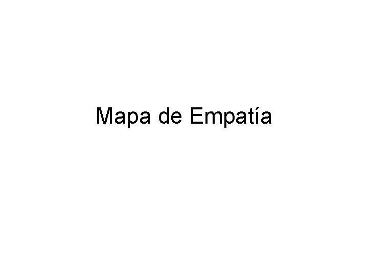 Mapa de Empata Qu es lo que PIENSAN