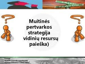 Muitins pertvarkos strategija vidini resurs paieka Pareng Muitins