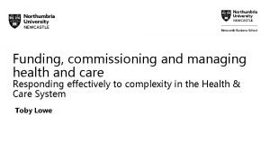 Funding commissioning and managing health and care Responding