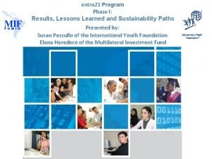entra 21 Program Phase I Results Lessons Learned