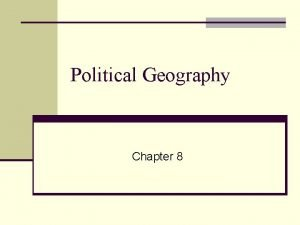 Political Geography Chapter 8 Introduction n Political geography