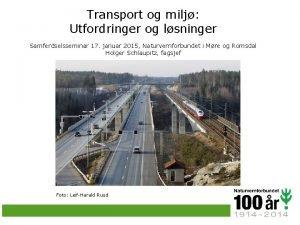 Transport og milj Utfordringer og lsninger Samferdselsseminar 17