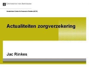 Amsterdam Centre for Insurance Studies ACIS Actualiteiten zorgverzekering