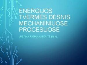 ENERGIJOS TVERMS DSNIS MECHANINIUOSE PROCESUOSE JUSTINA RAMANAUSKAIT 8
