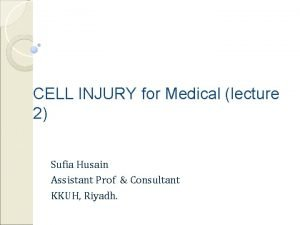 CELL INJURY for Medical lecture 2 Sufia Husain