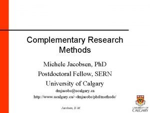 Complementary Research Methods Michele Jacobsen Ph D Postdoctoral