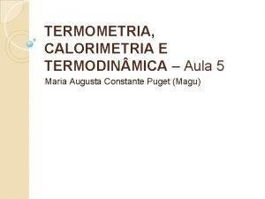 TERMOMETRIA CALORIMETRIA E TERMODIN MICA Aula 5 Maria