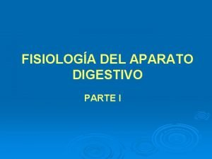 FISIOLOGA DEL APARATO DIGESTIVO PARTE I FISIOLOGA EL