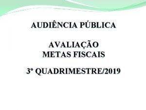 AUDINCIA PBLICA AVALIAO METAS FISCAIS 3 QUADRIMESTRE2019 FUNDAMENTAO