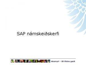 SAP nmskeiskerfi 25 mars 2009 Akureyri ll lfsins
