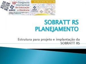 SOBRATT RS PLANEJAMENTO Estrutura para projeto e implantao
