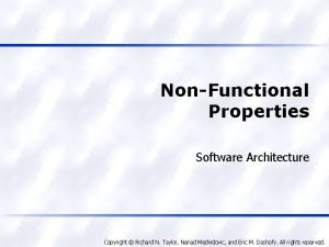 NonFunctional Properties Software Architecture Copyright Richard N Taylor