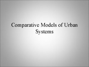 Comparative Models of Urban Systems Purpose of Urban