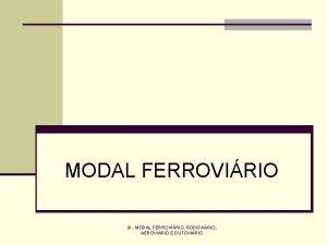 MODAL FERROVIRIO III MODAL FERROVIRIO RODOVIRIO AEROVIRIO E