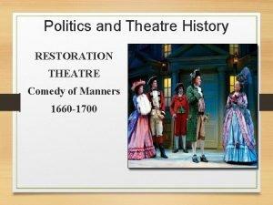 Politics and Theatre History RESTORATION THEATRE Comedy of