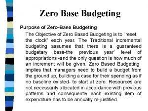 Zero Base Budgeting Purpose of ZeroBase Budgeting The