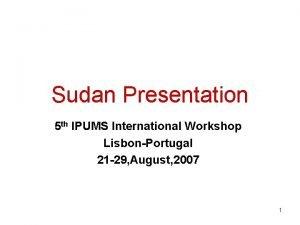 Sudan Presentation 5 th IPUMS International Workshop LisbonPortugal