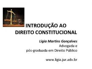 INTRODUO AO DIREITO CONSTITUCIONAL Lgia Martins Gonalves Advogada