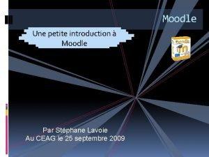 Moodle Une petite introduction Moodle Par Stphane Lavoie