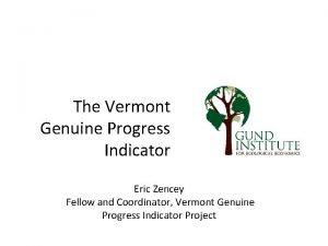 The Vermont Genuine Progress Indicator Eric Zencey Fellow