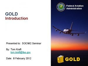 Federal Aviation Administration GOLD Introduction Presented to SOCM2