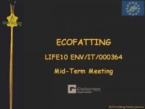 ECOFATTING LIFE 10 ENVIT000364 MidTerm Meeting Alicante 13