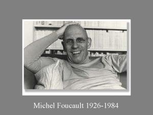 Michel Foucault 1926 1984 Foucault Most influential thinker