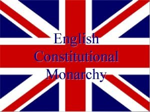 English Constitutional Monarchy Evolution of English Constitutional Government