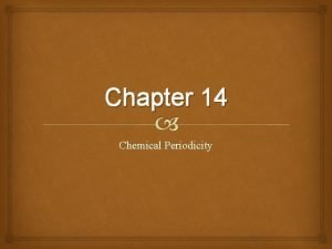 Chapter 14 Chemical Periodicity Section 14 1 Classification