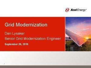 Grid Modernization Dan Lysaker Senior Grid Modernization Engineer