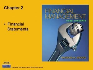 Chapter 2 Financial Statements Copyright 2010 Pearson Prentice
