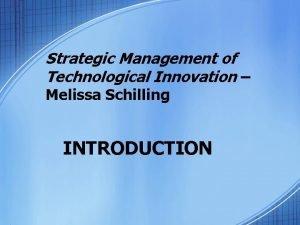 Strategic Management of Technological Innovation Melissa Schilling INTRODUCTION
