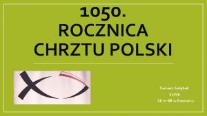 1050 ROCZNICA CHRZTU POLSKI Tomasz Gobek kl IVb